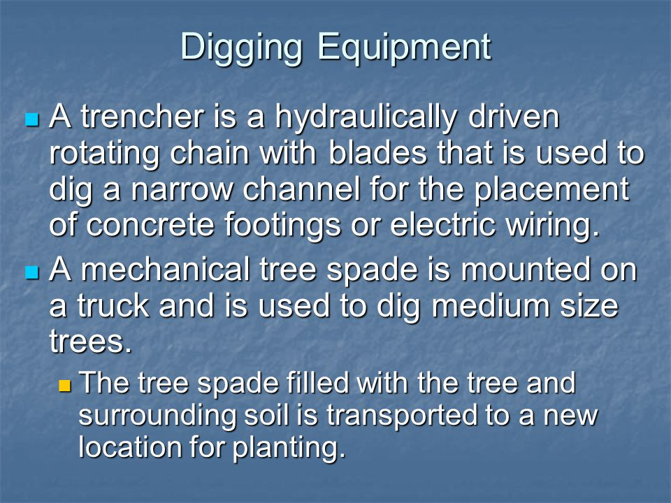 Digging Equipment A trencher is a hydraulically driven rotating chain with blades that is used to dig a narrow channel for the placement of concrete f