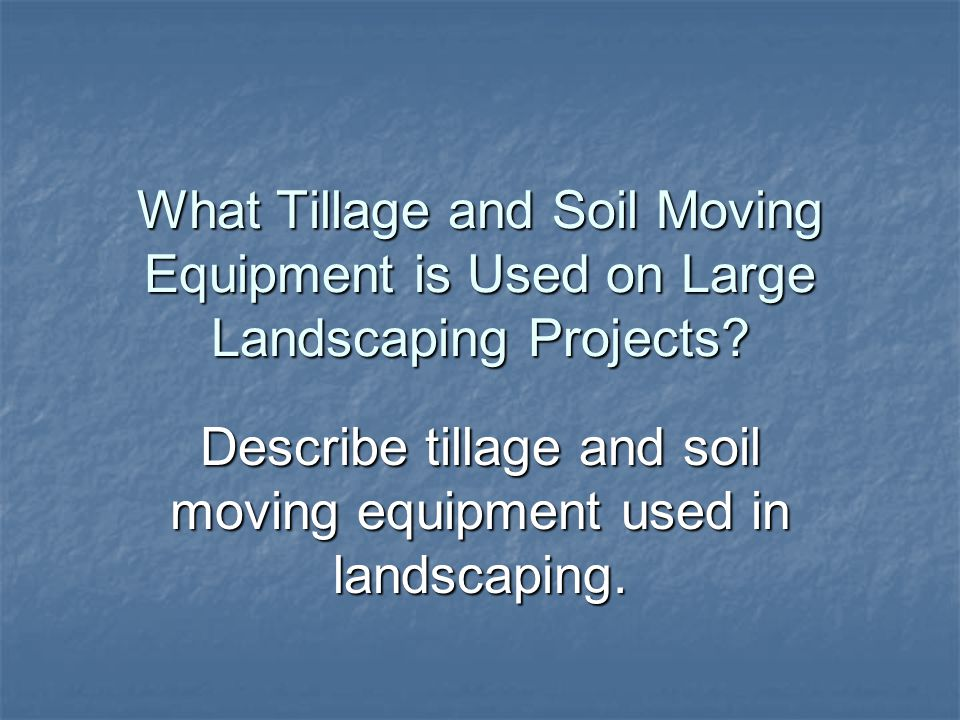 What Tillage and Soil Moving Equipment is Used on Large Landscaping Projects.