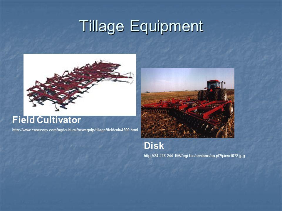 Tillage Equipment Field Cultivator http://www.casecorp.com/agricultural/newequip/tillage/fieldcult/4300.html Disk http://24.216.244.156//cgi-bin/schlabo/sp.pl /pics/1072.jpg