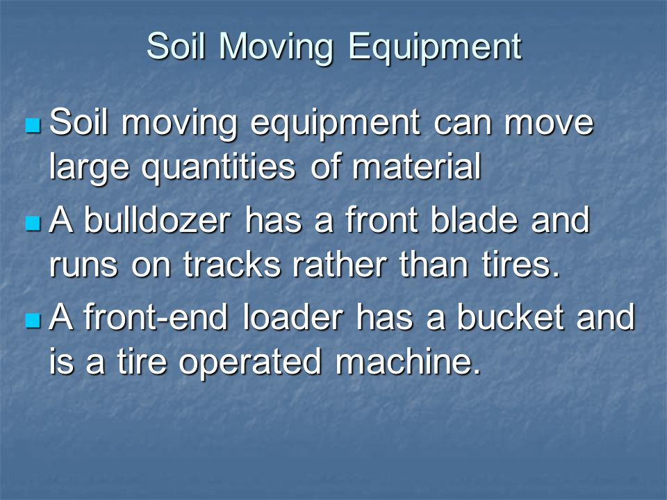 Soil Moving Equipment Soil moving equipment can move large quantities of material Soil moving equipment can move large quantities of material A bulldozer has a front blade and runs on tracks rather than tires.