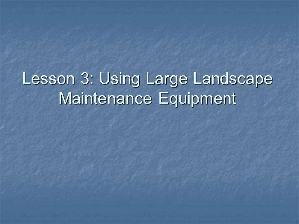 Lesson 3: Using Large Landscape Maintenance Equipment