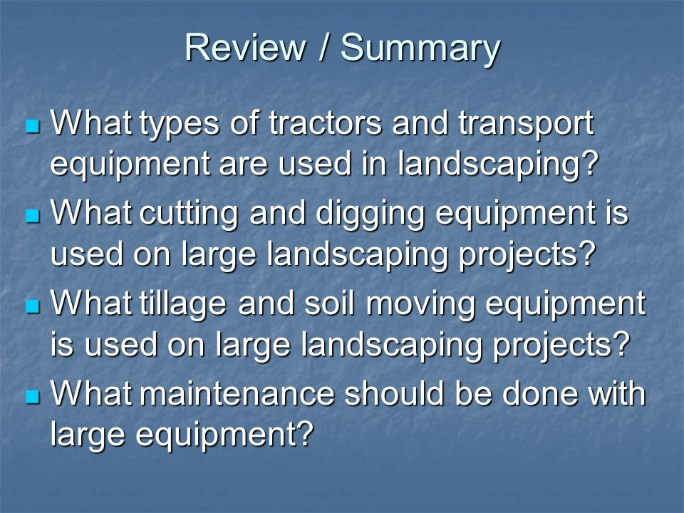 Review / Summary What types of tractors and transport equipment are used in landscaping? What types of tractors and transport equipment are used in la