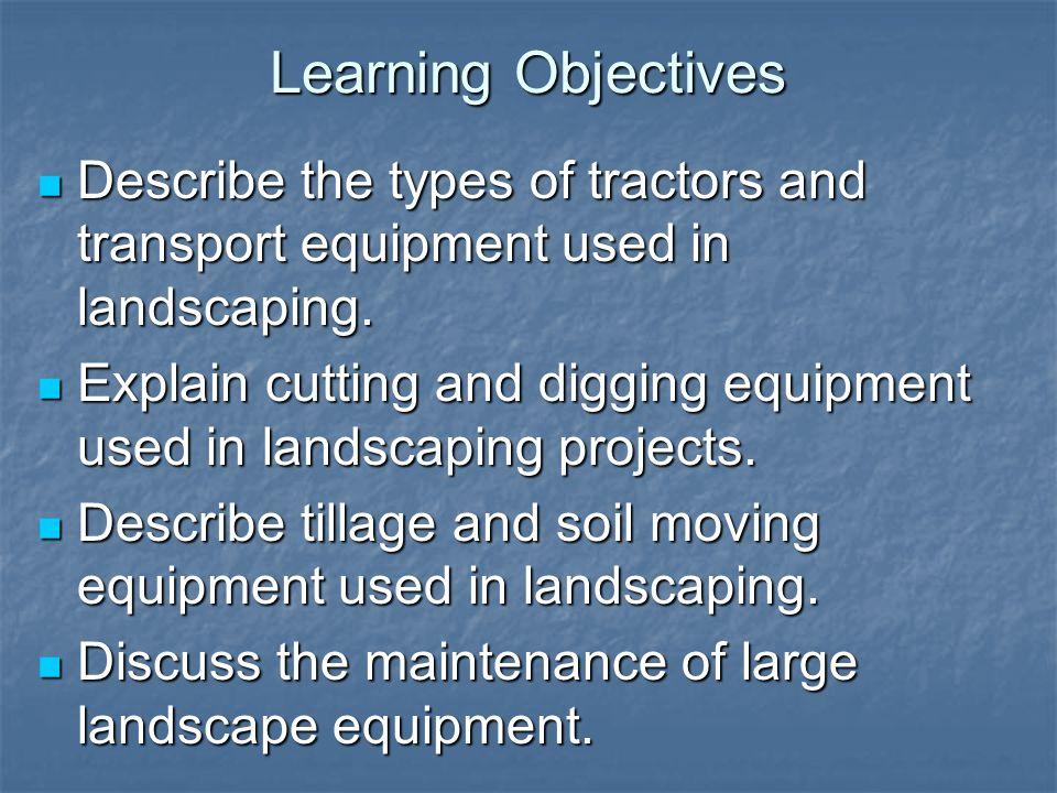 Learning Objectives Describe the types of tractors and transport equipment used in landscaping. Describe the types of tractors and transport equipment