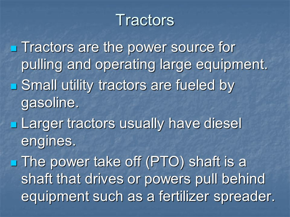 Tractors Tractors are the power source for pulling and operating large equipment. Tractors are the power source for pulling and operating large equipm