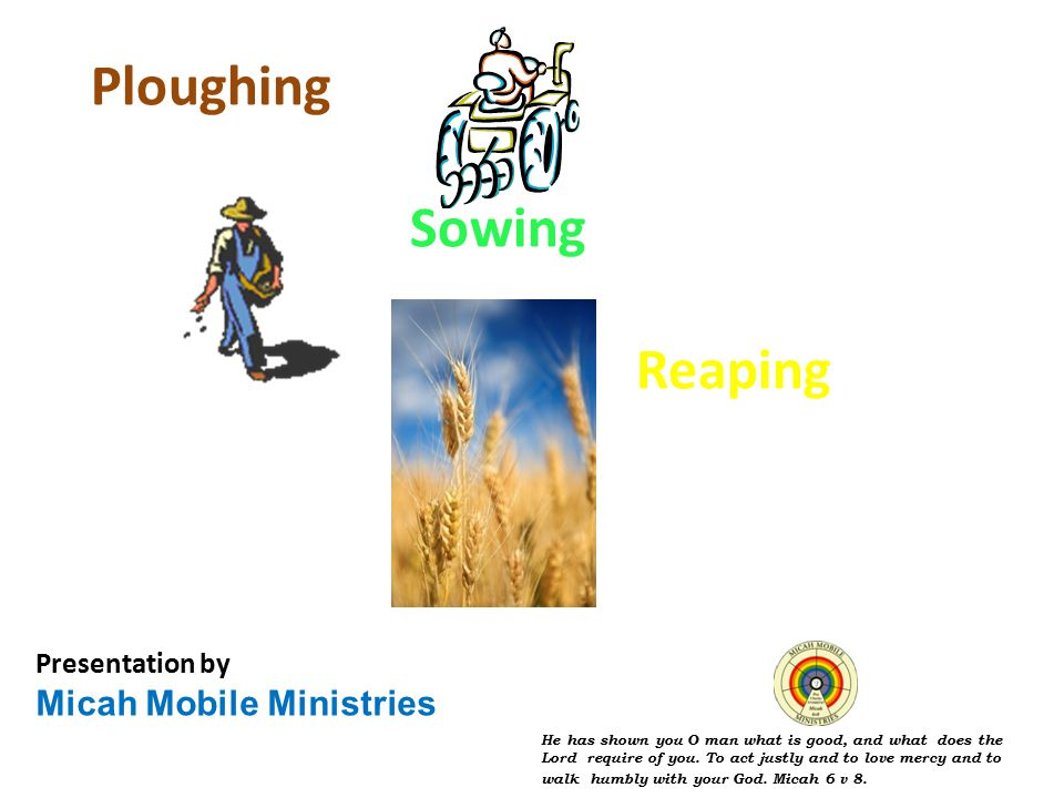Galatians 6 v 7. Do not be deceived: God cannot be mocked. People reap what they sow