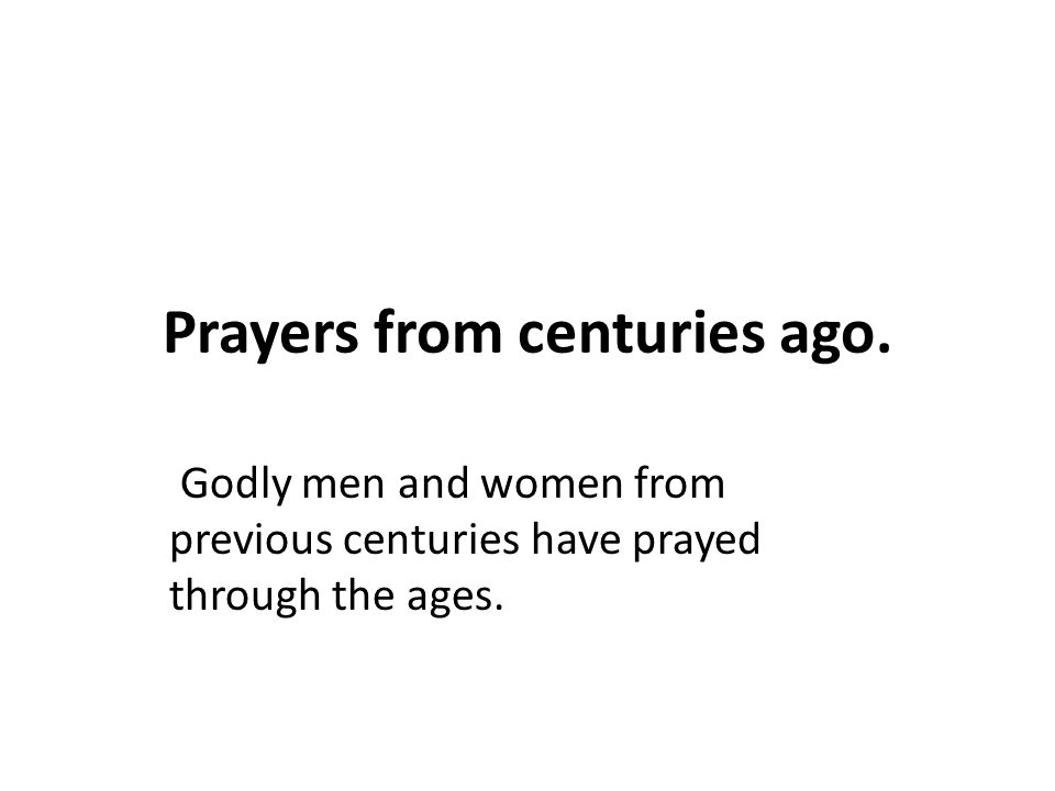 Godly men and women from previous centuries have prayed through the ages.