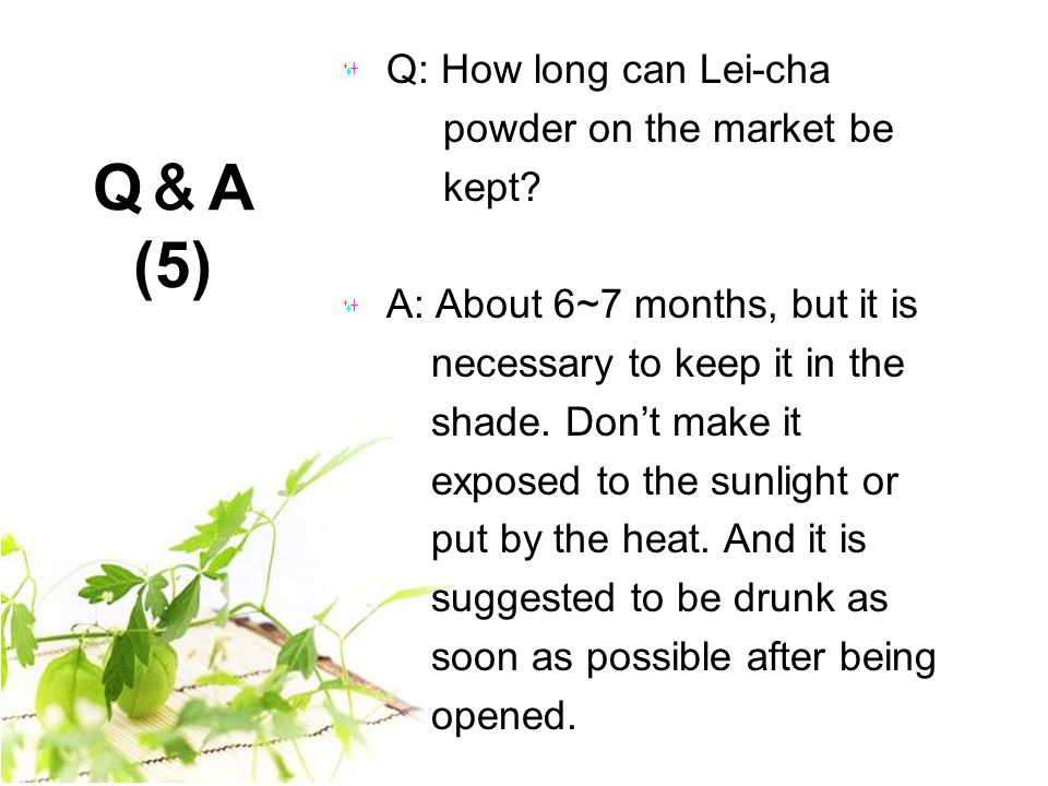 Q: How long can Lei-cha powder on the market be kept.