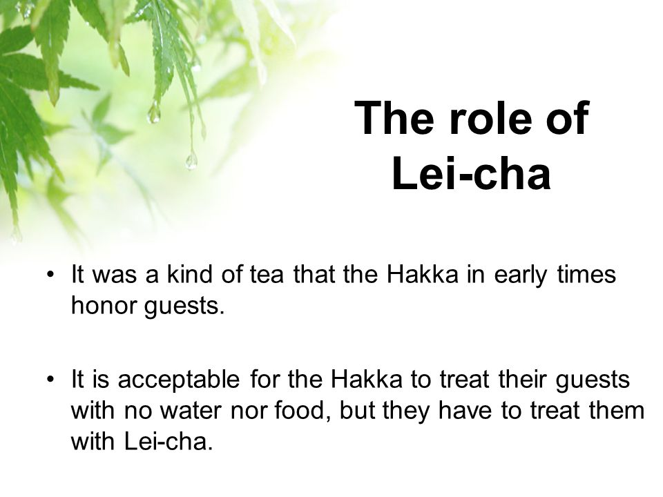 The role of Lei-cha It was a kind of tea that the Hakka in early times honor guests.