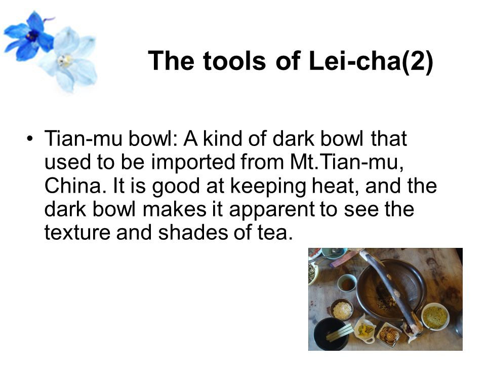 The tools of Lei-cha(2) Tian-mu bowl: A kind of dark bowl that used to be imported from Mt.Tian-mu, China.