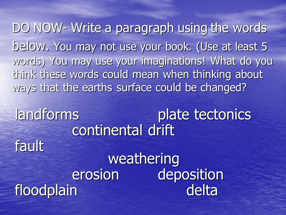 DO NOW- Write a paragraph using the words below. You may not use your book. (Use at least 5 words) You may use your imaginations! What do you think th