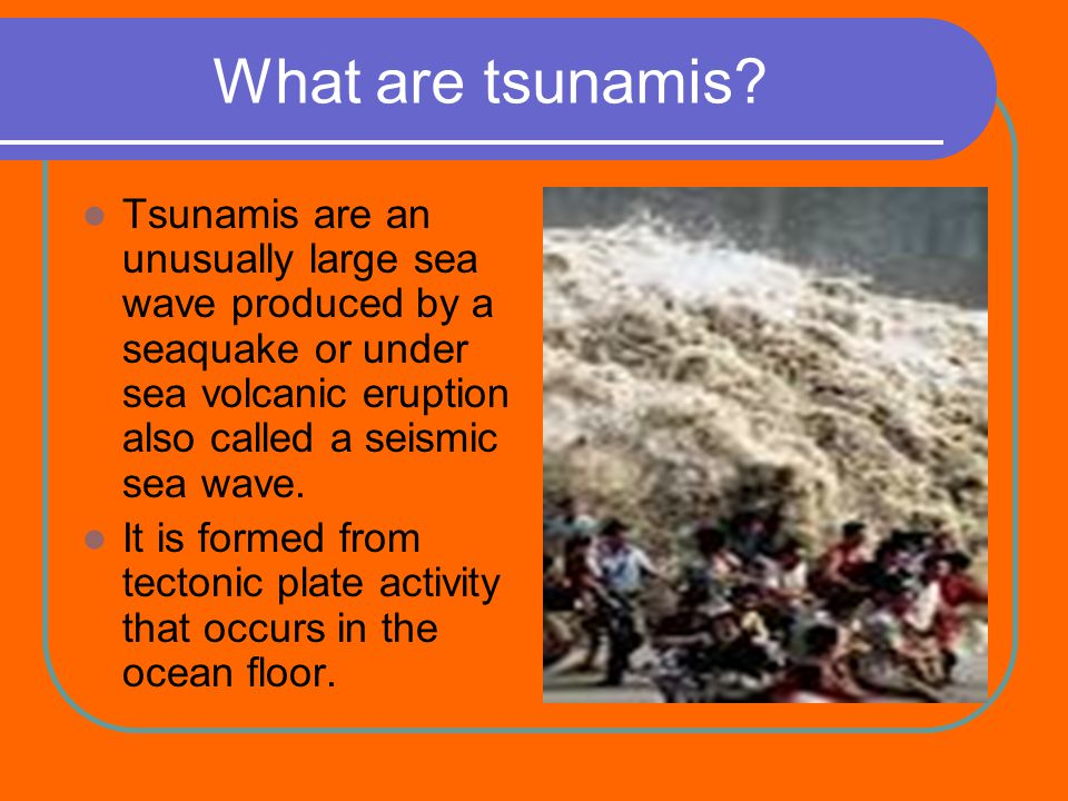 What are tsunamis.