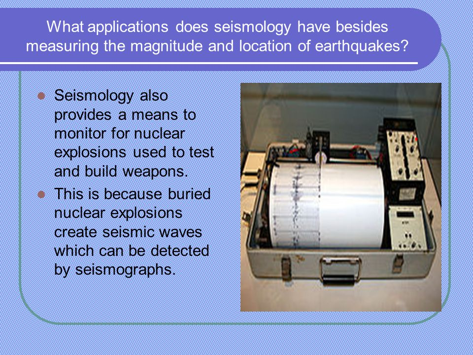 What applications does seismology have besides measuring the magnitude and location of earthquakes.