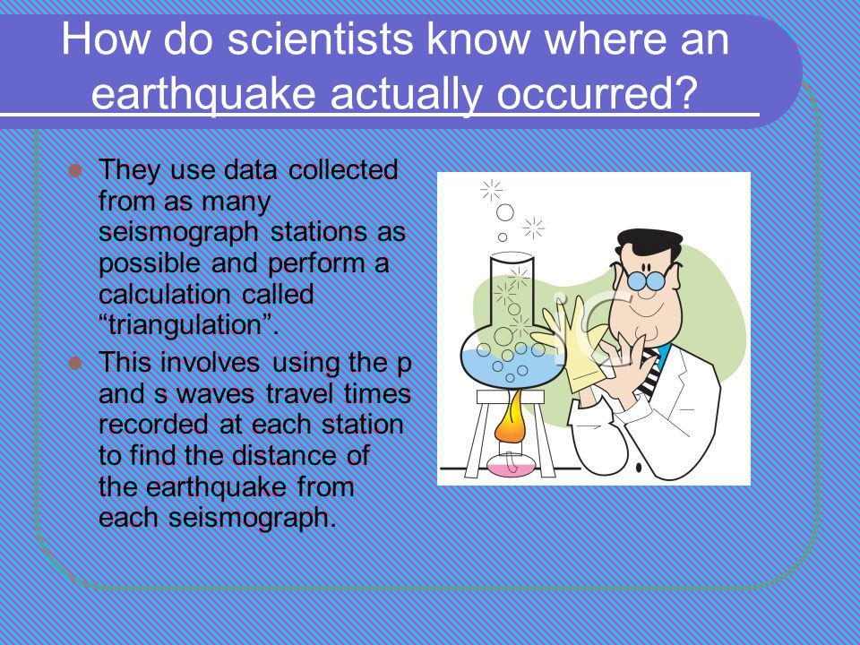 How do scientists know where an earthquake actually occurred.