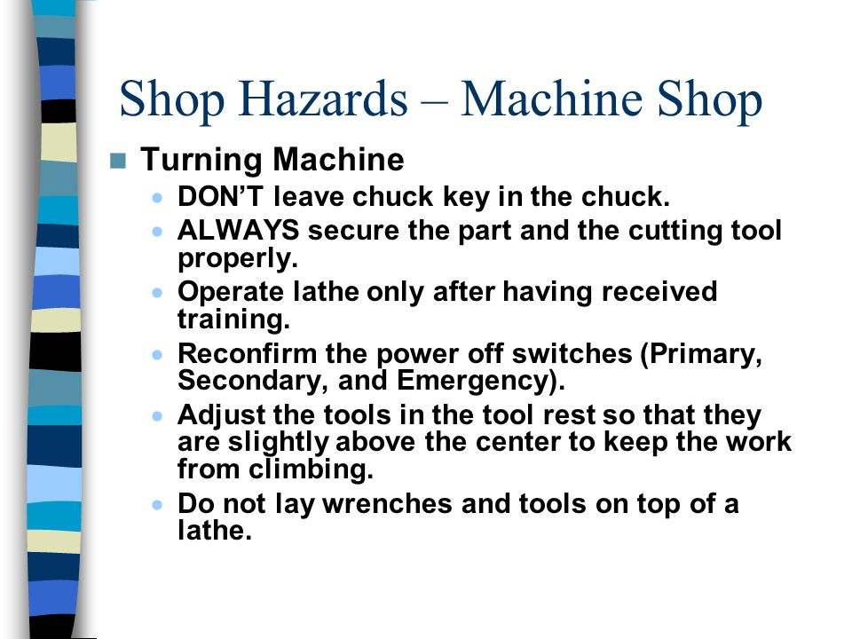 Shop Hazards – Machine Shop Turning Machine  DON'T leave chuck key in the chuck.