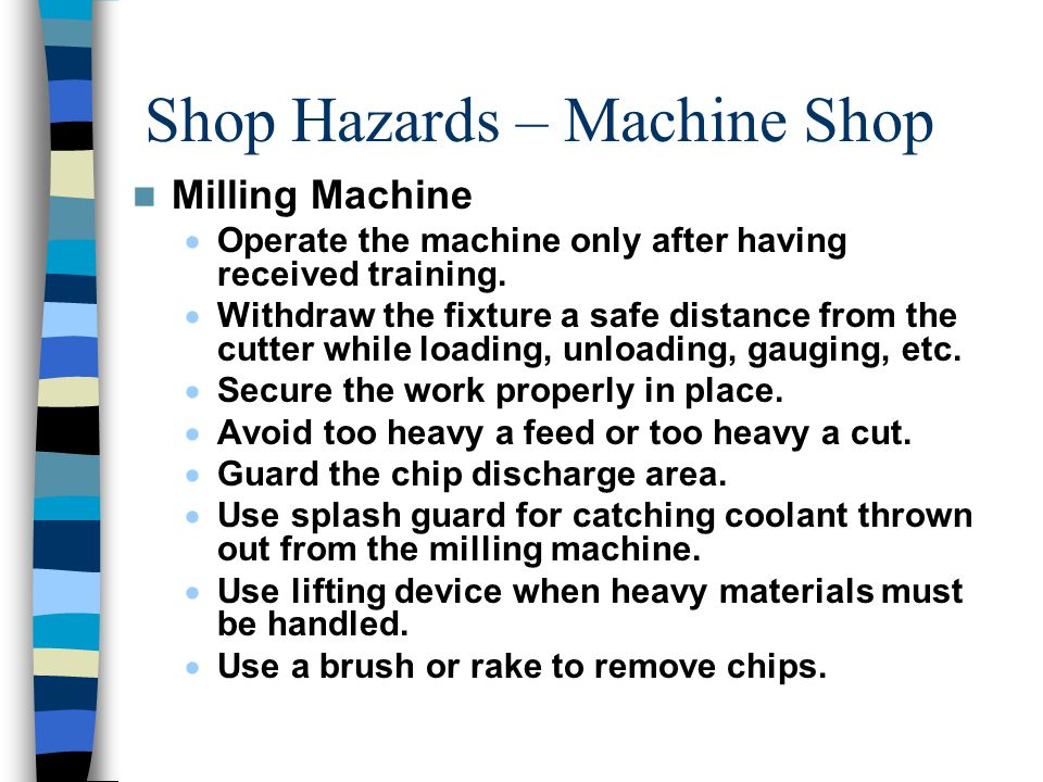 Shop Hazards – Machine Shop Milling Machine  Operate the machine only after having received training.