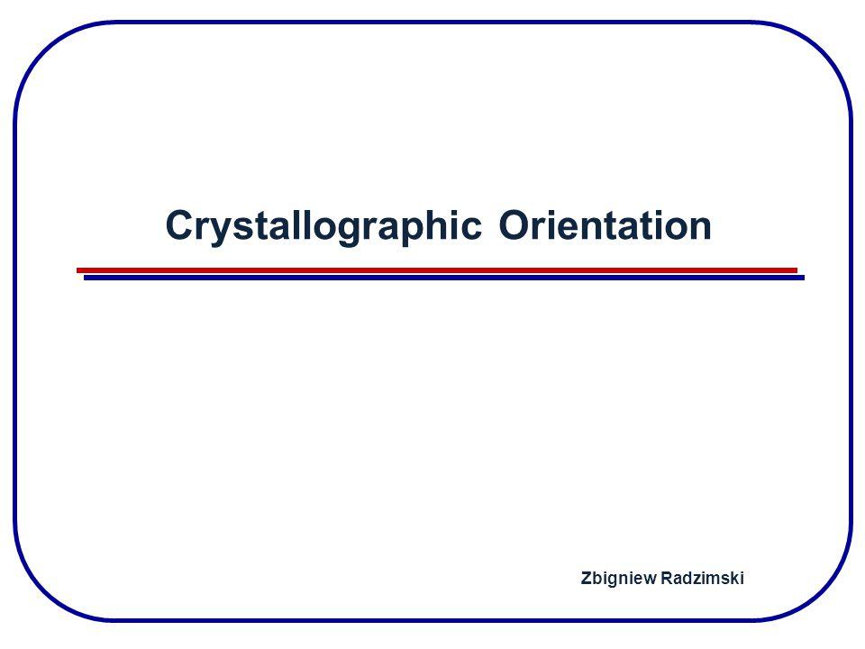Crystallographic Orientation Zbigniew Radzimski