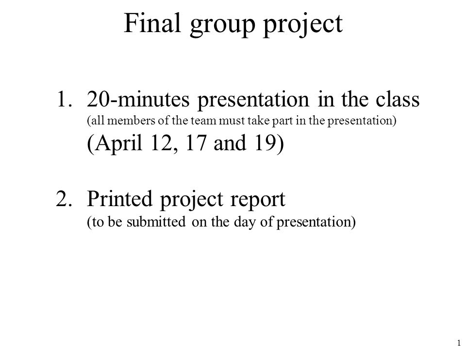 1 Final group project 1.20-minutes presentation in the class (all members of the team must take part in the presentation) (April 12, 17 and 19) 2.Prin