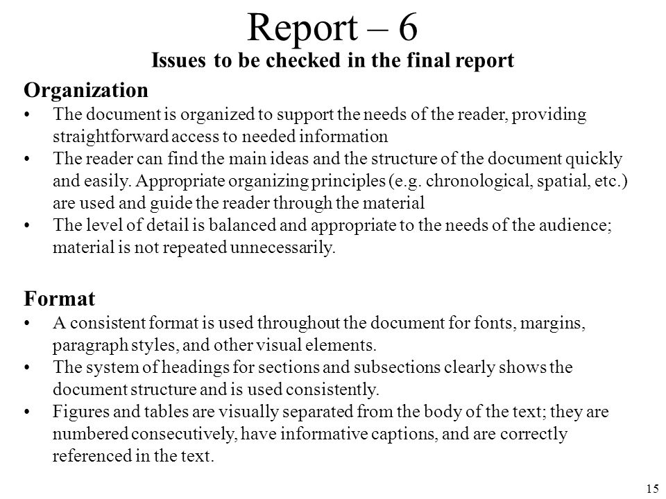 15 Report – 6 Issues to be checked in the final report Organization The document is organized to support the needs of the reader, providing straightfo