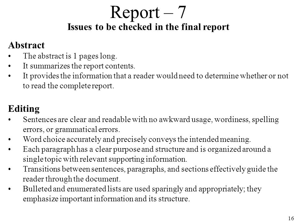 16 Report – 7 Issues to be checked in the final report Abstract The abstract is 1 pages long. It summarizes the report contents. It provides the infor