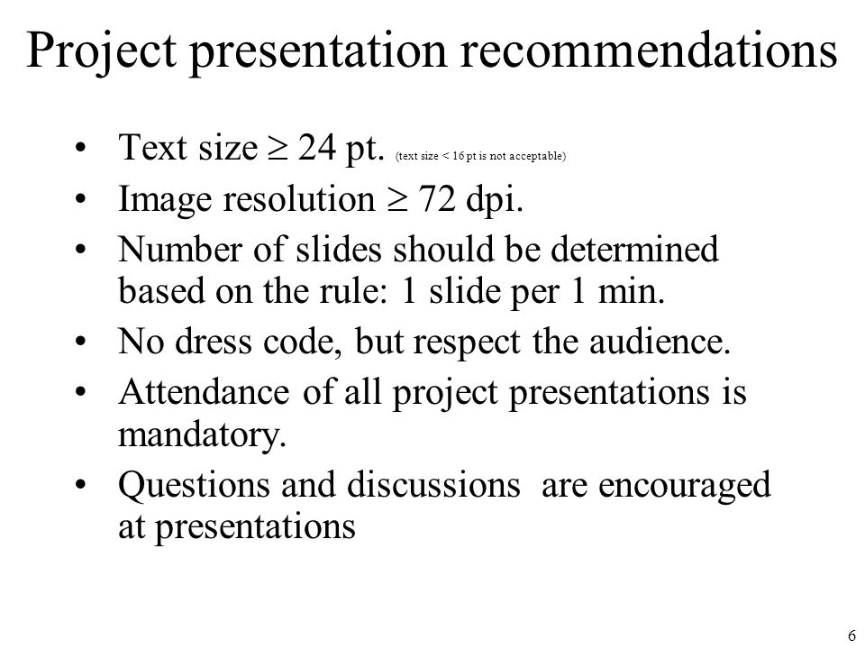 6 Project presentation recommendations Text size  24 pt.