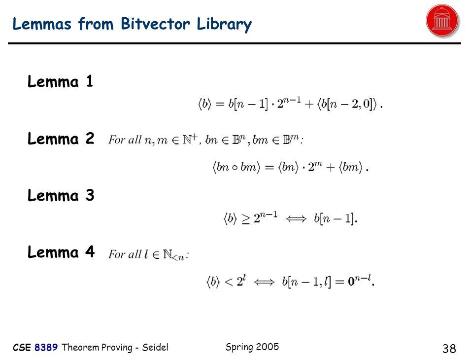 CSE 8389 Theorem Proving - Seidel Spring 2005 38 Lemmas from Bitvector Library Lemma 1 Lemma 2 Lemma 3 Lemma 4
