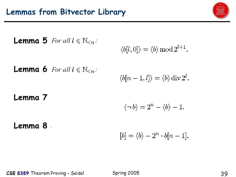 CSE 8389 Theorem Proving - Seidel Spring 2005 39 Lemmas from Bitvector Library Lemma 5 Lemma 6 Lemma 7 Lemma 8