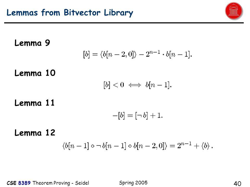 CSE 8389 Theorem Proving - Seidel Spring 2005 40 Lemmas from Bitvector Library Lemma 9 Lemma 10 Lemma 11 Lemma 12