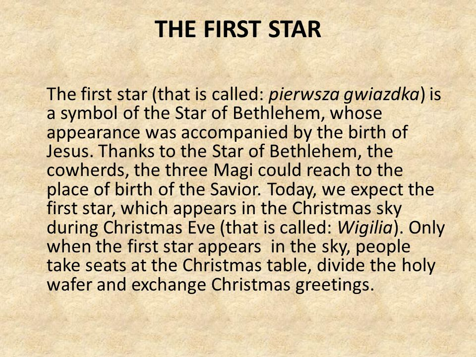 THE FIRST STAR The first star (that is called: pierwsza gwiazdka) is a symbol of the Star of Bethlehem, whose appearance was accompanied by the birth of Jesus.