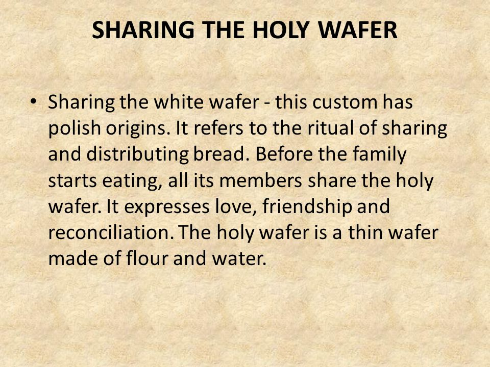 SHARING THE HOLY WAFER Sharing the white wafer - this custom has polish origins.
