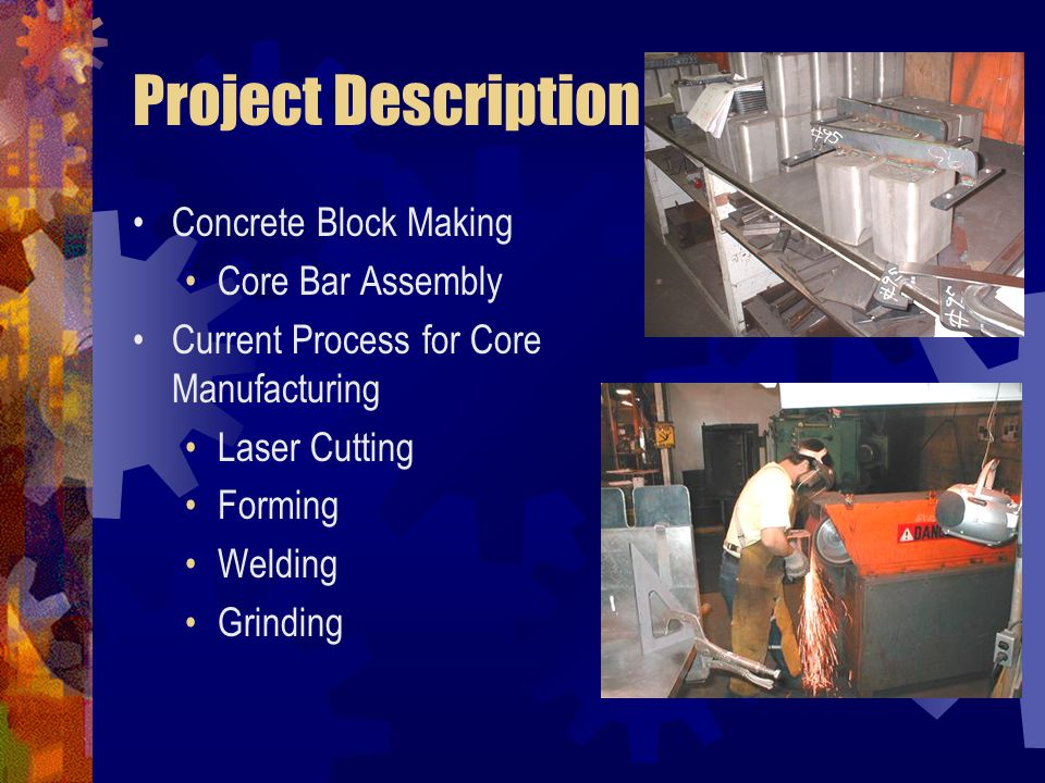 Project Description Concrete Block Making Core Bar Assembly Current Process for Core Manufacturing Laser Cutting Forming Welding Grinding
