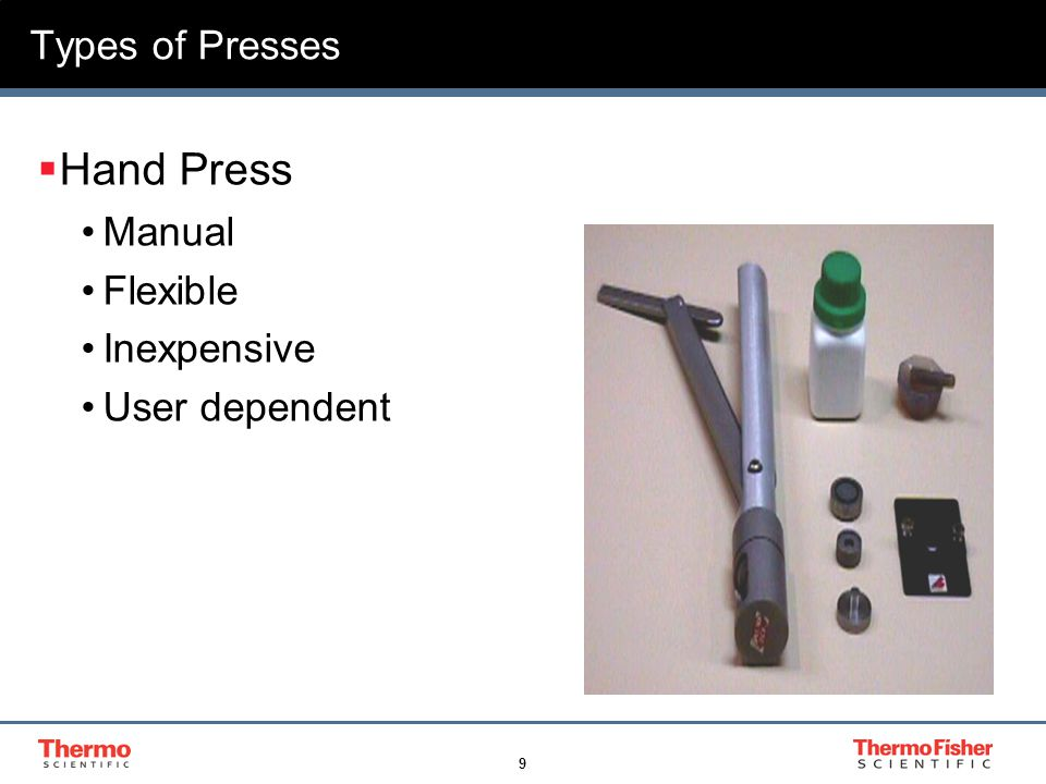 9 Types of Presses  Hand Press Manual Flexible Inexpensive User dependent