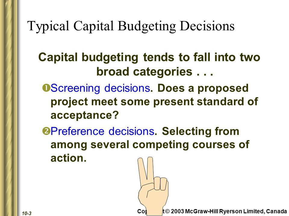 Copyright © 2003 McGraw-Hill Ryerson Limited, Canada 10-3 Typical Capital Budgeting Decisions Capital budgeting tends to fall into two broad categories...