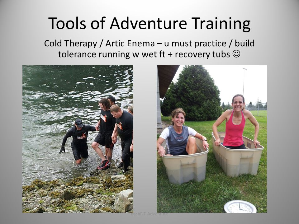 Tools of Adventure Training Cold Therapy / Artic Enema – u must practice / build tolerance running w wet ft + recovery tubs nashFIT Adventure