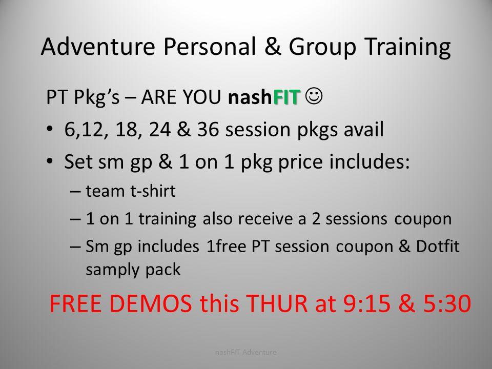 Adventure Personal & Group Training nashFIT Adventure FIT PT Pkg's – ARE YOU nashFIT 6,12, 18, 24 & 36 session pkgs avail Set sm gp & 1 on 1 pkg price