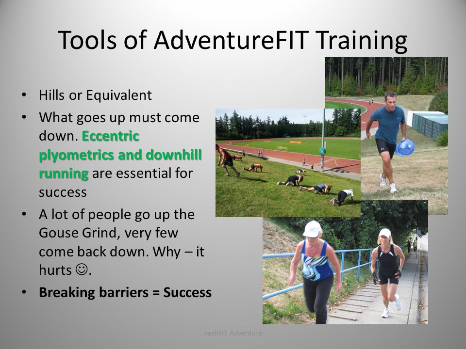 Tools of Adventure Training We ights, Logs & Stuff If training on location use heavier implements like KB's & DB's will be carried & lifted If training off-site use lighter tools & what is available to you (logs, monkey bars, rocks, sand, mud) nashFIT Adventure