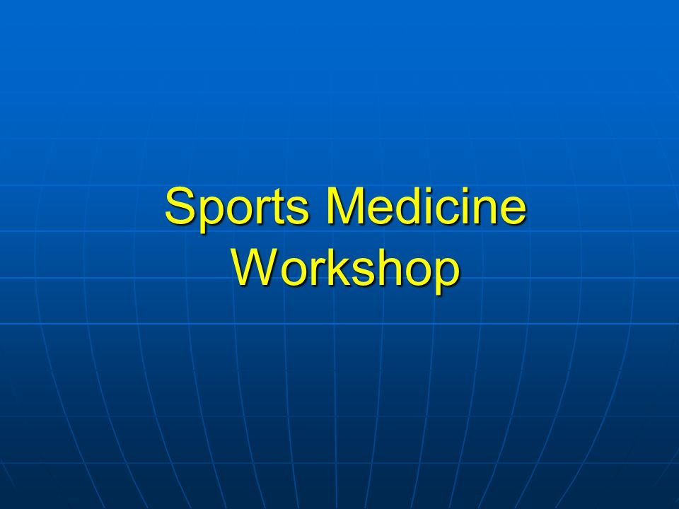 Sports Medicine Workshop Sports Medicine Workshop
