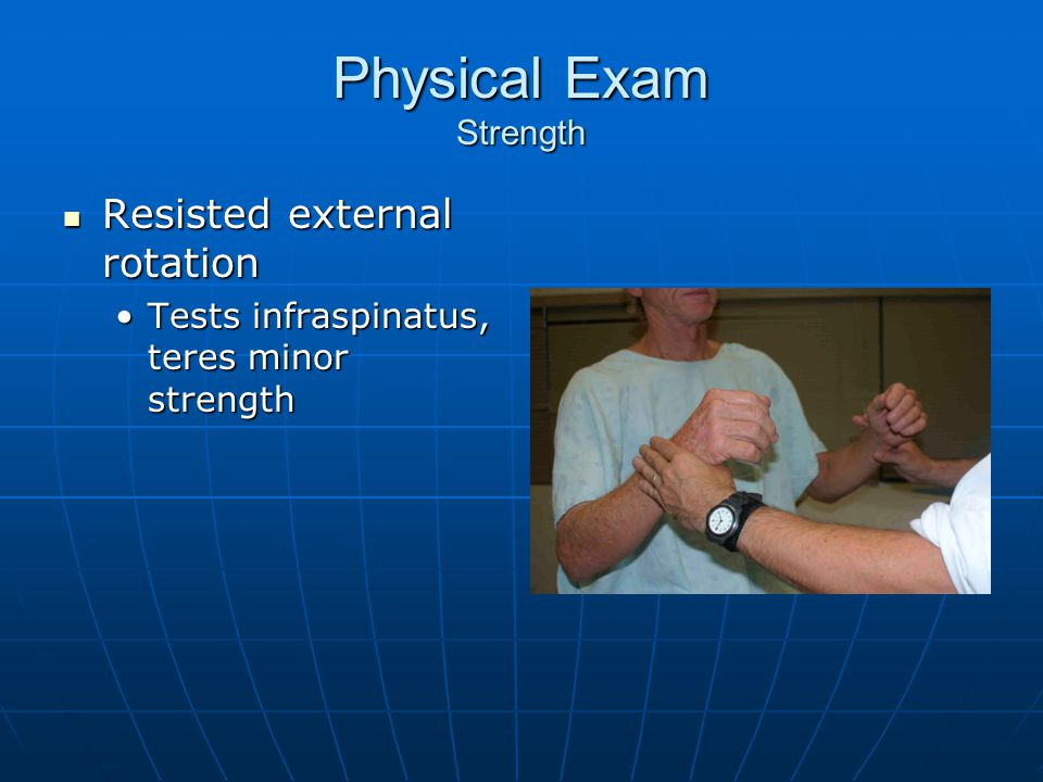 Physical Exam Strength Resisted external rotation Resisted external rotation Tests infraspinatus, teres minor strengthTests infraspinatus, teres minor strength
