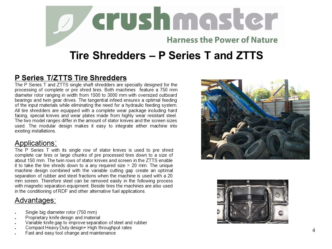 P Series T/ZTTS Tire Shredders The P Series T and ZTTS single shaft shredders are specially designed for the processing of complete or pre shred tires.