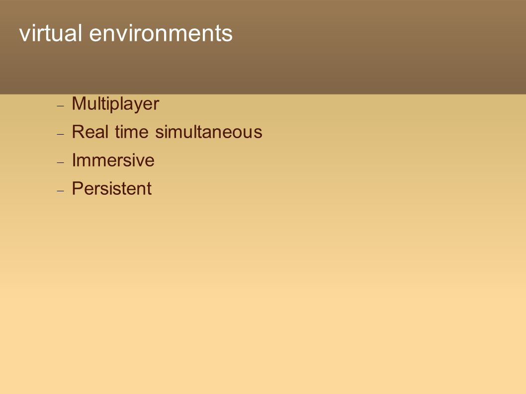 virtual environments  Multiplayer  Real time simultaneous  Immersive  Persistent