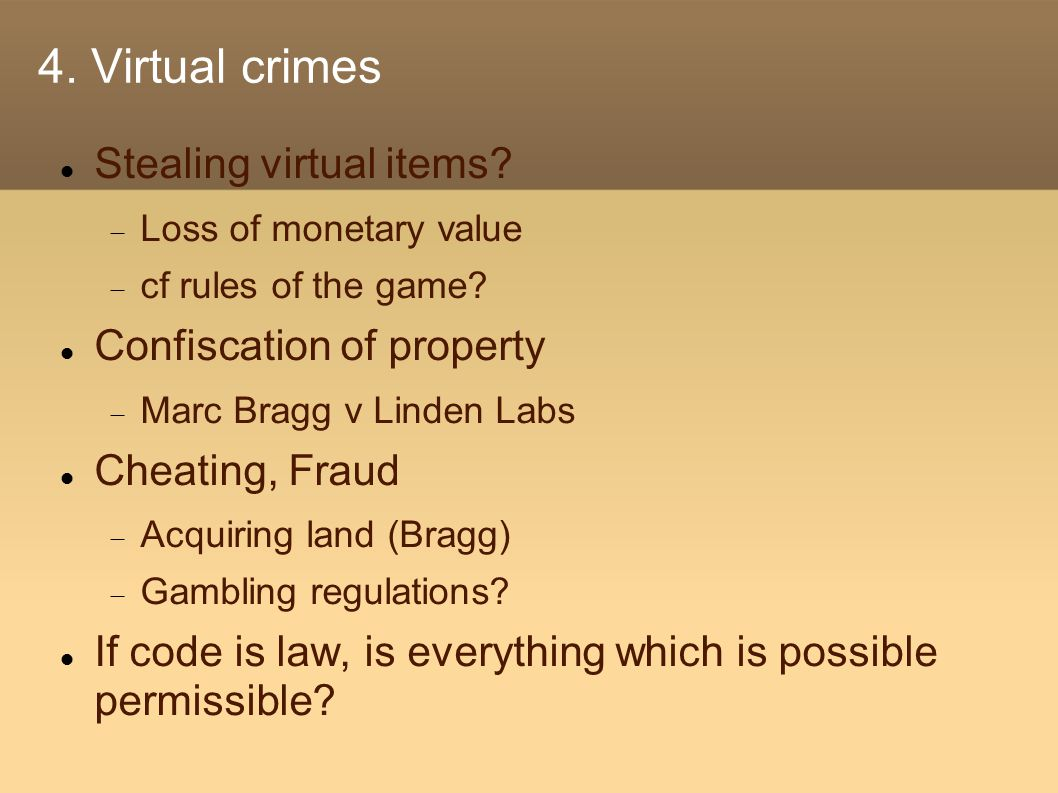 4. Virtual crimes Stealing virtual items.  Loss of monetary value  cf rules of the game.