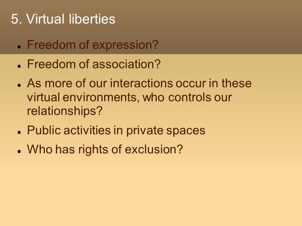 5. Virtual liberties Freedom of expression. Freedom of association.