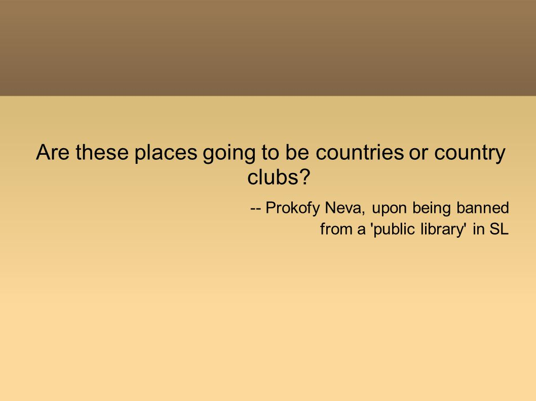 Are these places going to be countries or country clubs.