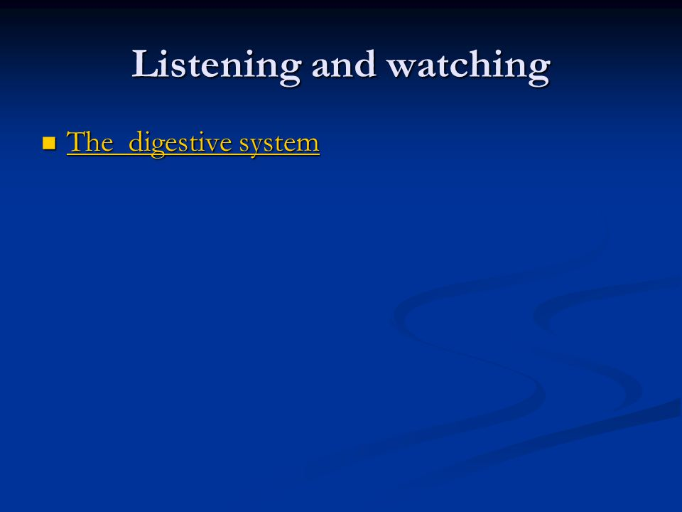 Listening and watching The digestive system The digestive system The digestive system The digestive system
