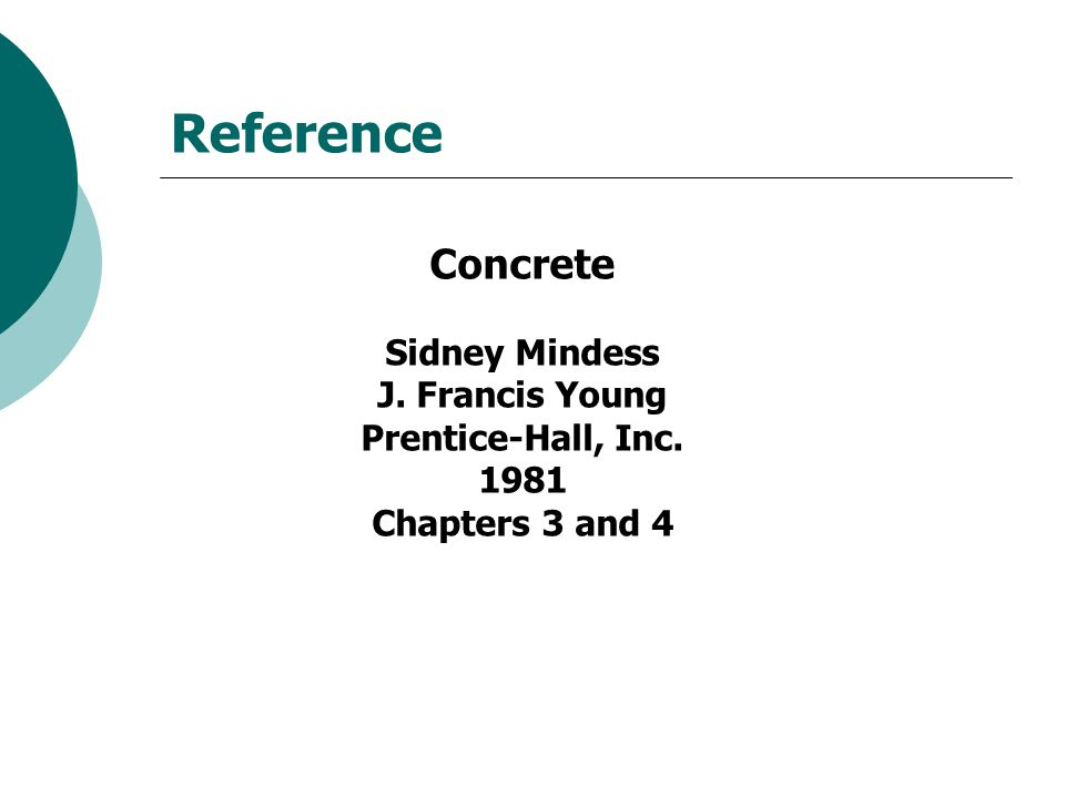 Reference Concrete Sidney Mindess J. Francis Young Prentice-Hall, Inc Chapters 3 and 4