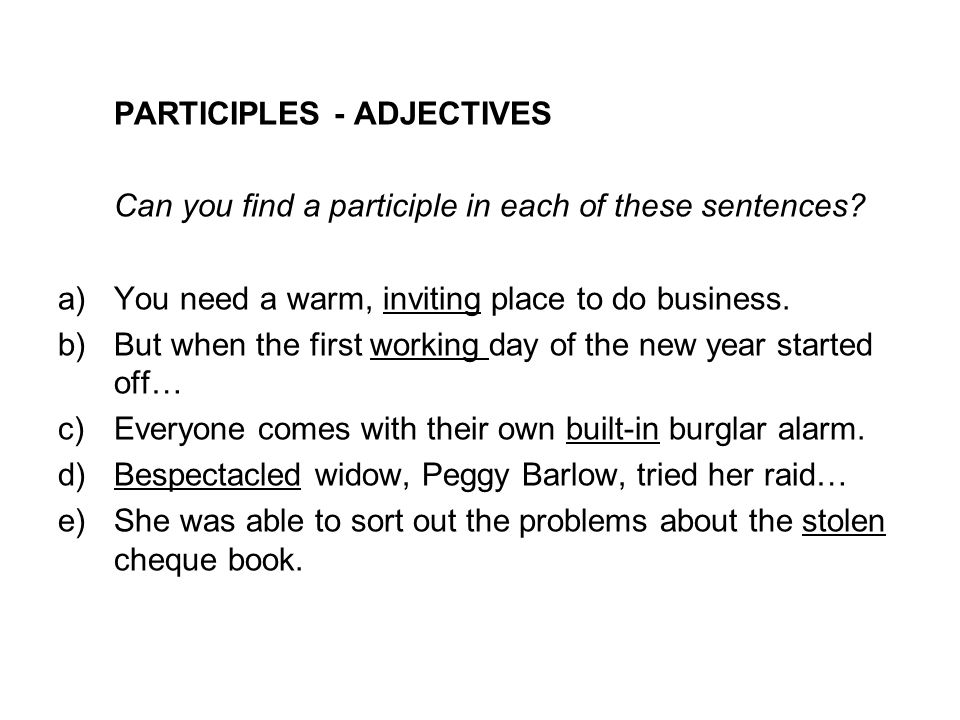 PARTICIPLES - ADJECTIVES Can you find a participle in each of these sentences.