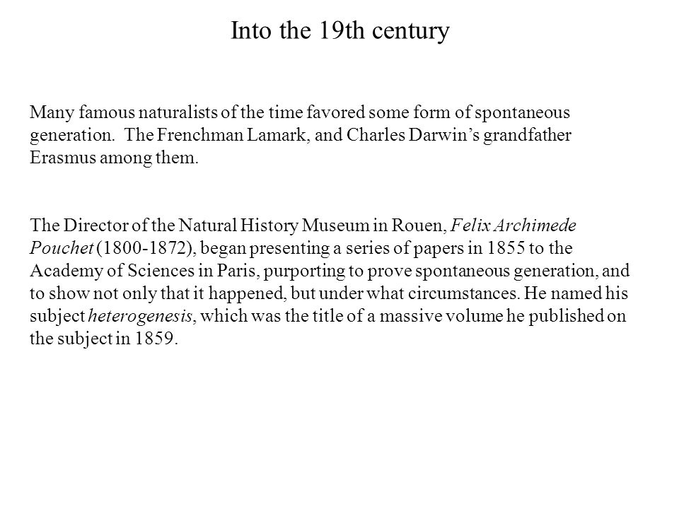 Into the 19th century Many famous naturalists of the time favored some form of spontaneous generation.
