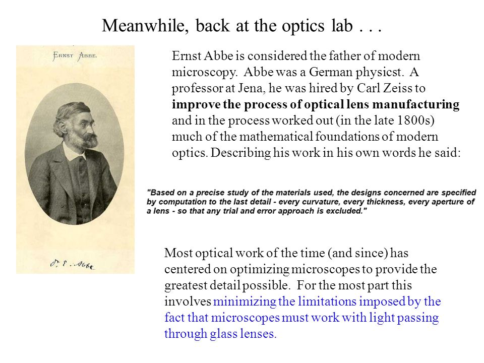 Meanwhile, back at the optics lab... Ernst Abbe is considered the father of modern microscopy.