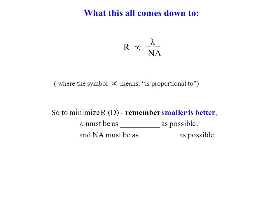 What this all comes down to: So to minimize R (D) - remember smaller is better, must be as __________ as possible, and NA must be as__________ as possible.