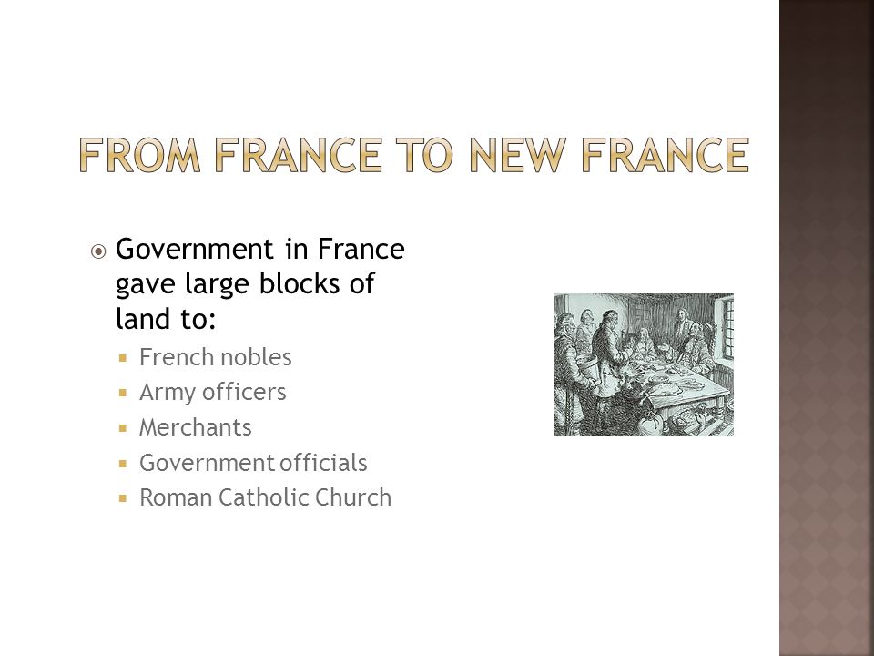  Government in France gave large blocks of land to:  French nobles  Army officers  Merchants  Government officials  Roman Catholic Church