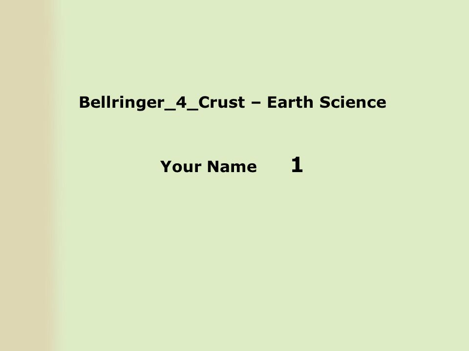 Bellringer_4_Crust – Earth Science Your Name 1